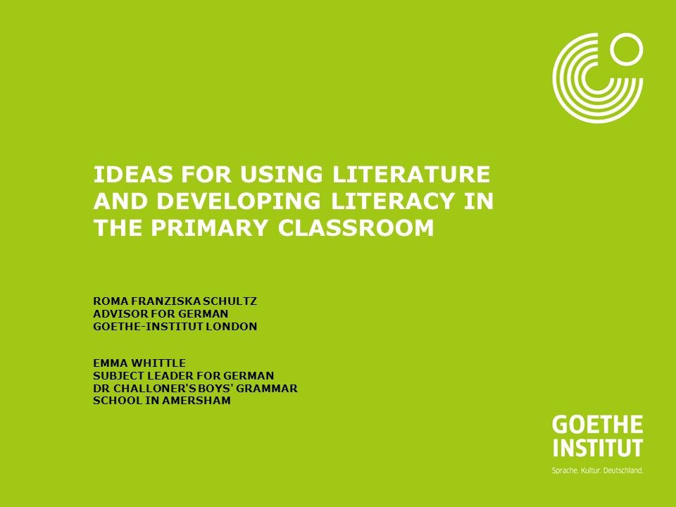 Seite 1 IDEAS FOR USING LITERATURE AND DEVELOPING LITERACY IN THE PRIMARY CLASSROOM ROMA FRANZISKA SCHULTZ ADVISOR FOR GERMAN GOETHE-INSTITUT LONDON EMMA WHITTLE SUBJECT LEADER FOR GERMAN DR CHALLONER S BOYS GRAMMAR SCHOOL IN AMERSHAM