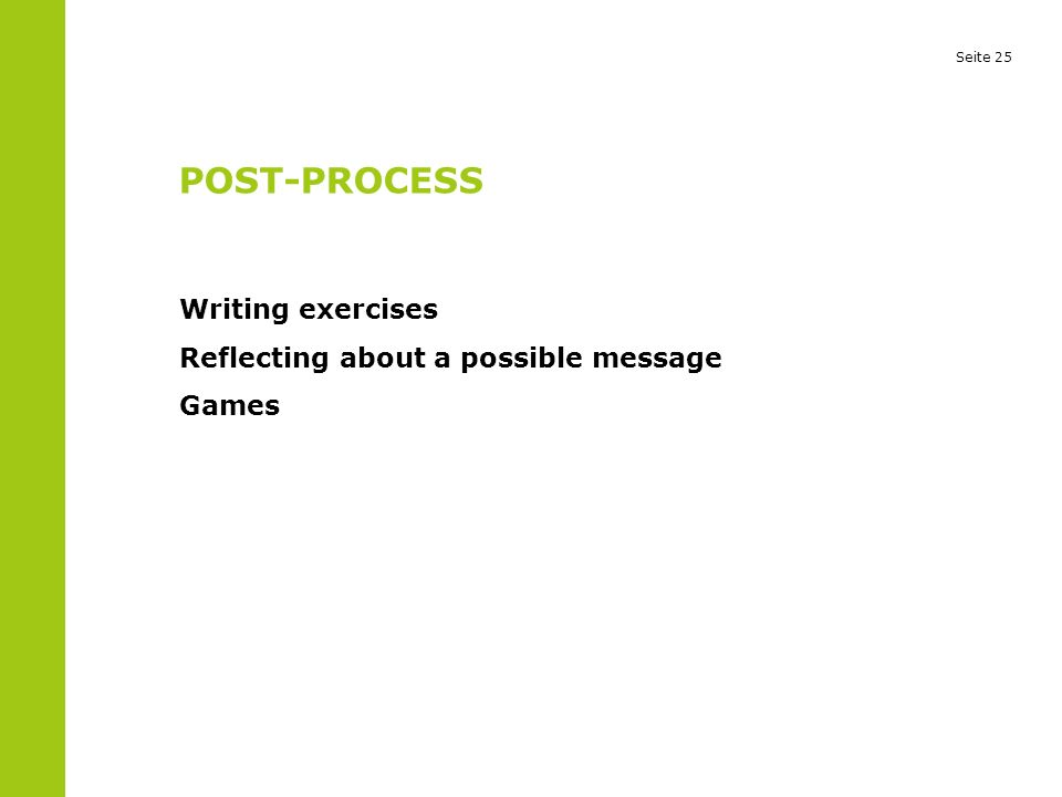 Seite 25 POST-PROCESS Writing exercises Reflecting about a possible message Games