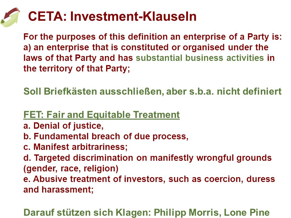 CETA: Investment-Klauseln For the purposes of this definition an enterprise of a Party is: a) an enterprise that is constituted or organised under the laws of that Party and has substantial business activities in the territory of that Party; Soll Briefkästen ausschließen, aber s.b.a.