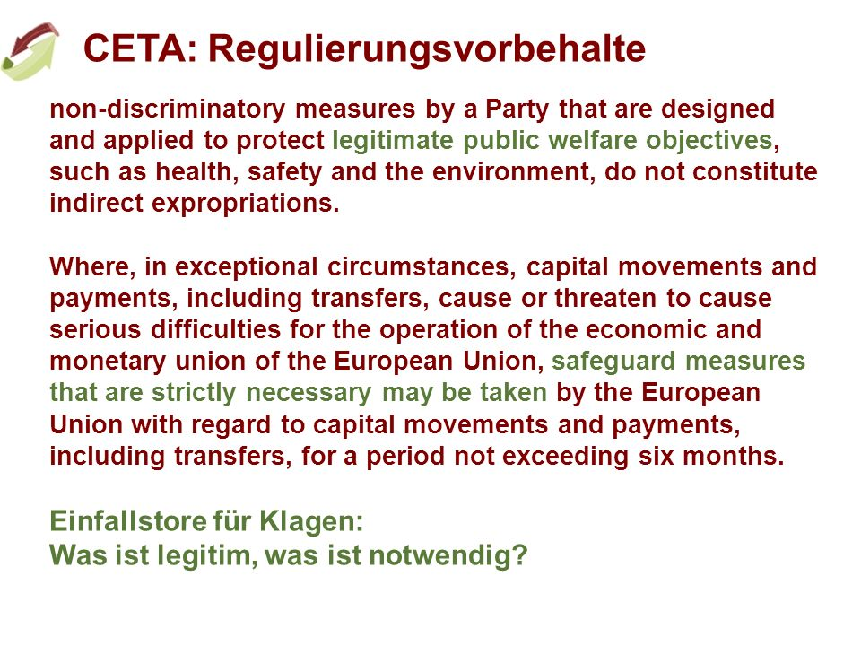 CETA: Regulierungsvorbehalte non-discriminatory measures by a Party that are designed and applied to protect legitimate public welfare objectives, such as health, safety and the environment, do not constitute indirect expropriations.