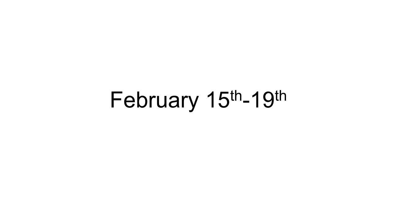 February 15 th -19 th