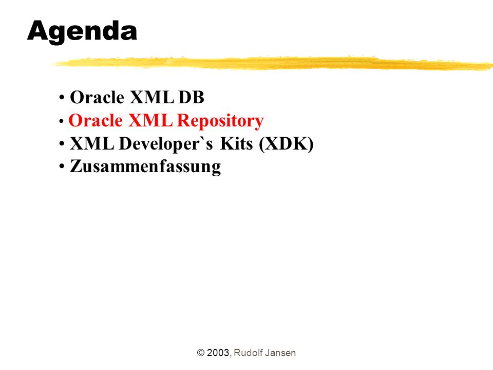 © 2003, Rudolf Jansen Agenda Oracle XML DB Oracle XML Repository XML Developer`s Kits (XDK) Zusammenfassung