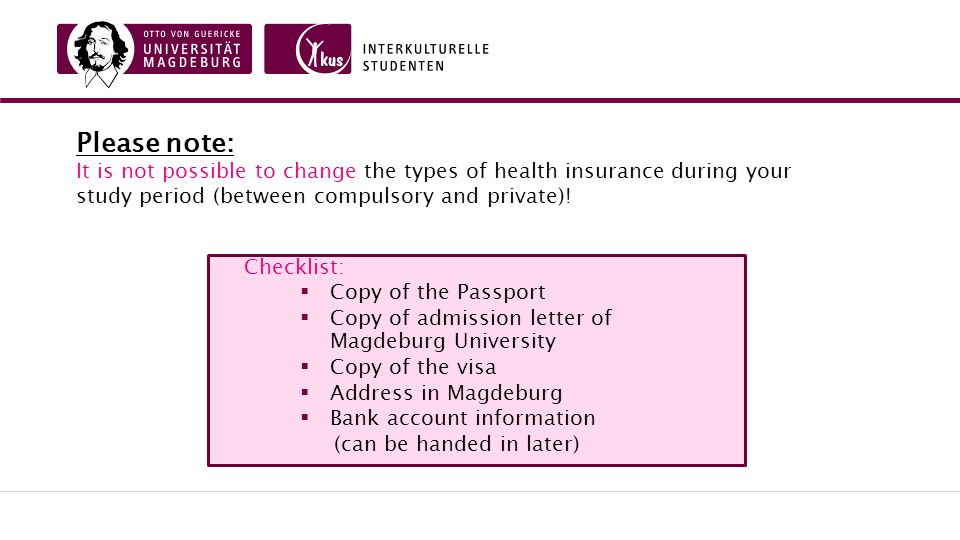 Please note: It is not possible to change the types of health insurance during your study period (between compulsory and private).