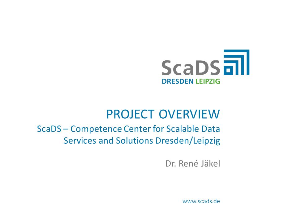 www.scads.de PROJECT OVERVIEW ScaDS – Competence Center for Scalable Data Services and Solutions Dresden/Leipzig Dr.