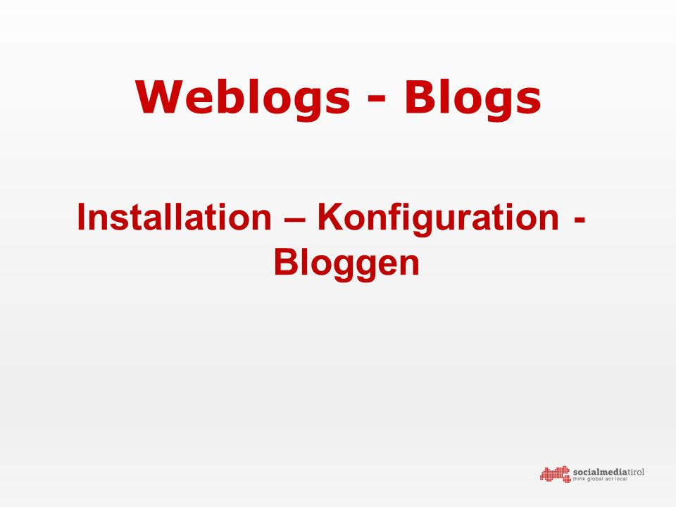 Weblogs - Blogs Installation – Konfiguration - Bloggen