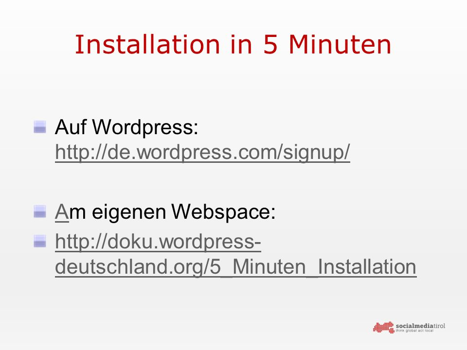 Installation in 5 Minuten Auf Wordpress: http://de.wordpress.com/signup/ http://de.wordpress.com/signup/ AAm eigenen Webspace: http://doku.wordpress- deutschland.org/5_Minuten_Installation
