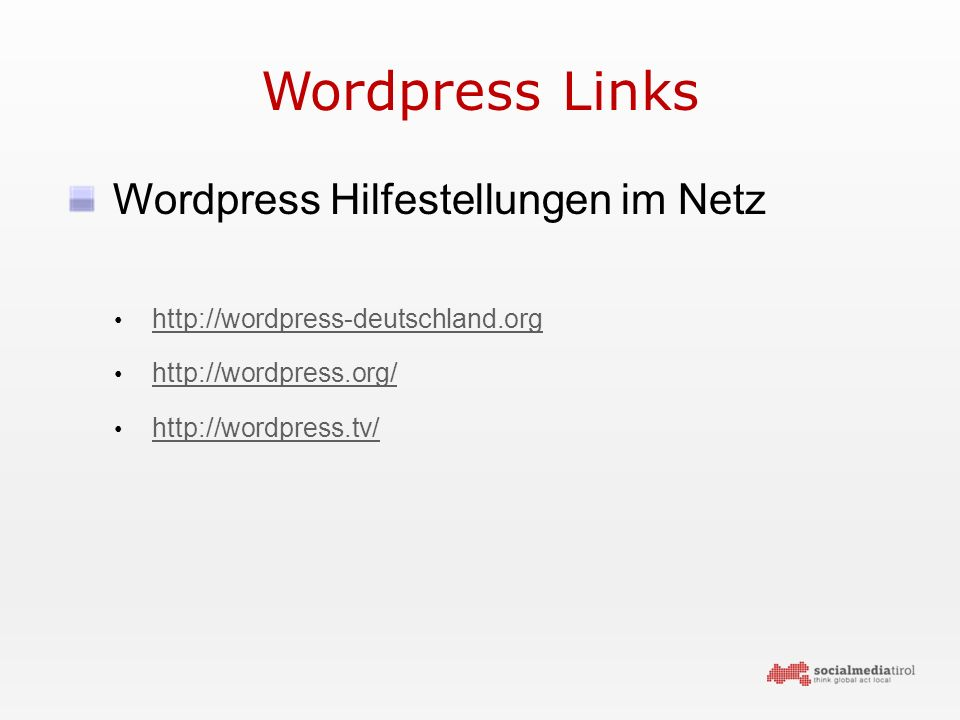 Wordpress Links Wordpress Hilfestellungen im Netz http://wordpress-deutschland.org http://wordpress.org/ http://wordpress.tv/