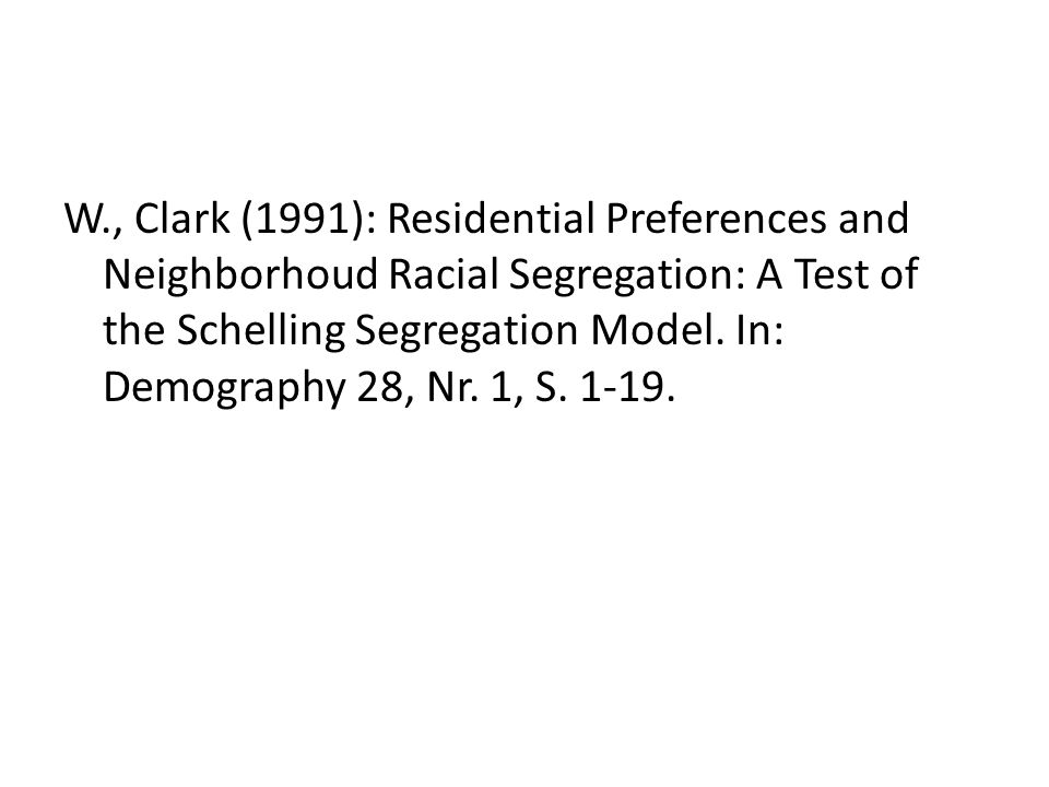 W., Clark (1991): Residential Preferences and Neighborhoud Racial Segregation: A Test of the Schelling Segregation Model.