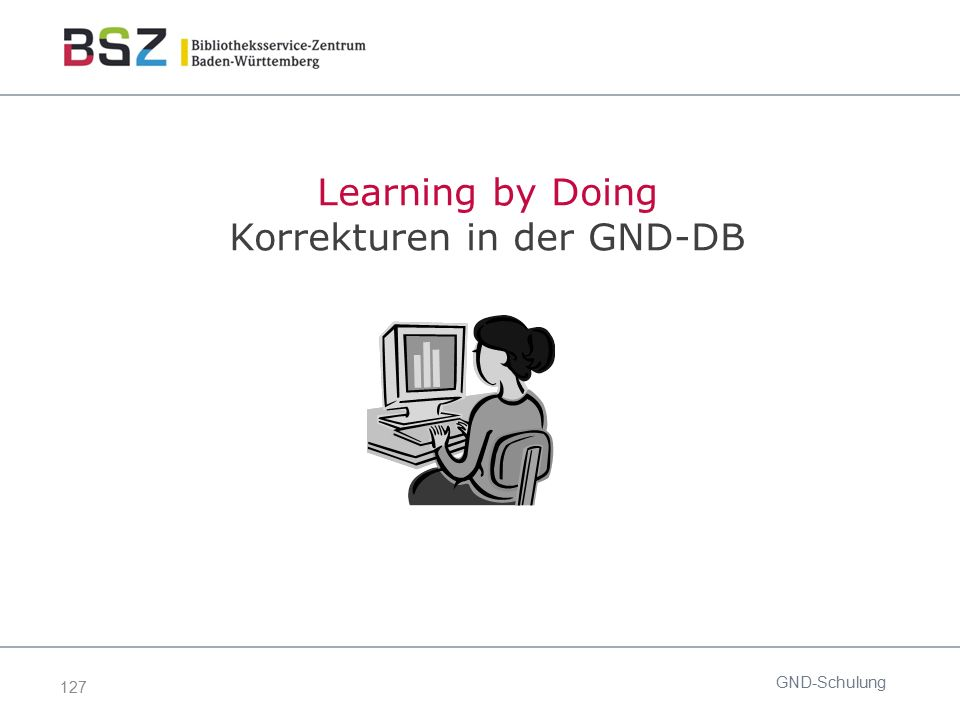 127 GND-Schulung Learning by Doing Korrekturen in der GND-DB