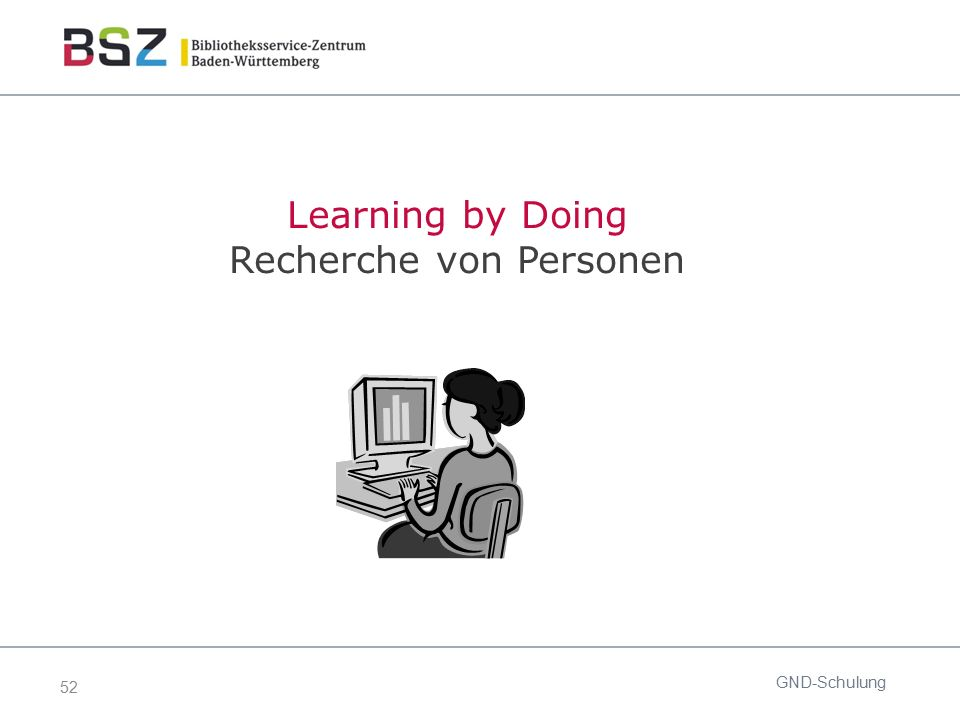 52 GND-Schulung Learning by Doing Recherche von Personen