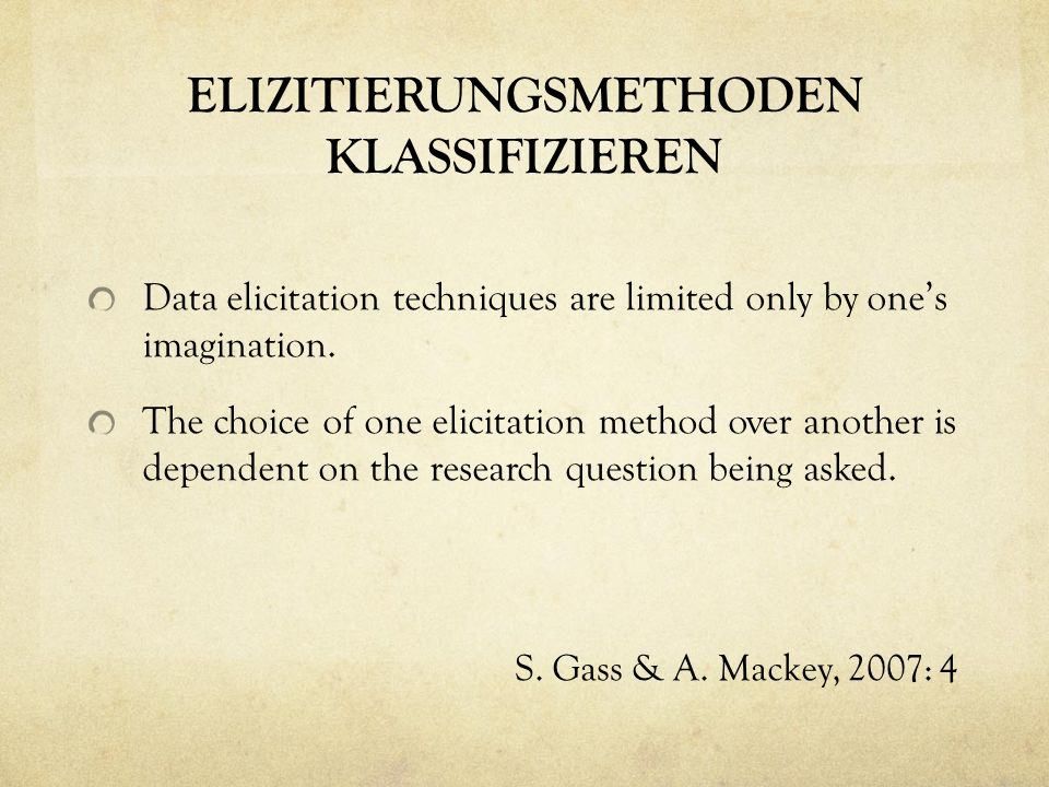 ELIZITIERUNGSMETHODEN KLASSIFIZIEREN Data elicitation techniques are limited only by one's imagination.