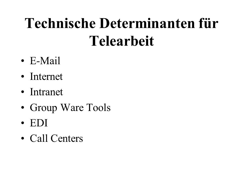 Technische Determinanten für Telearbeit E-Mail Internet Intranet Group Ware Tools EDI Call Centers