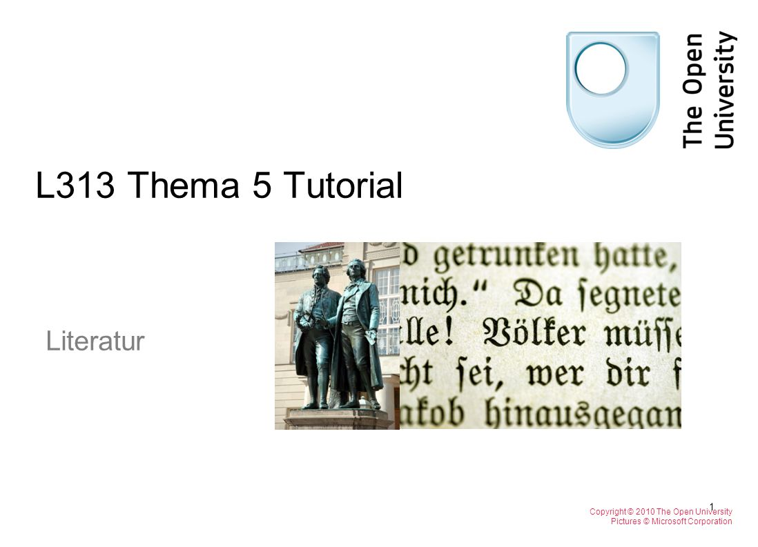 L313 Thema 5 Tutorial Literatur Copyright © 2010 The Open University Pictures © Microsoft Corporation 1