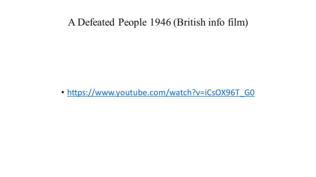 A Defeated People 1946 (British info film) https://www.youtube.com/watch v=iCsOX96T_G0