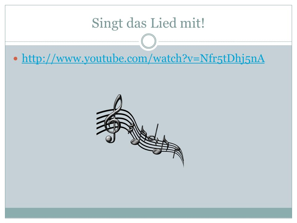 Singt das Lied mit! http://www.youtube.com/watch v=Nfr5tDhj5nA