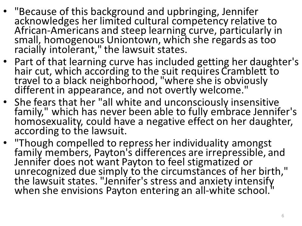 Because of this background and upbringing, Jennifer acknowledges her limited cultural competency relative to African-Americans and steep learning curve, particularly in small, homogenous Uniontown, which she regards as too racially intolerant, the lawsuit states.