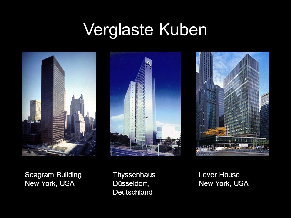 Verglaste Kuben Thyssenhaus Düsseldorf, Deutschland Lever House New York, USA Seagram Building New York, USA