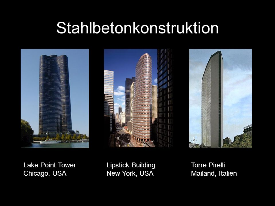 Stahlbetonkonstruktion Lipstick Building New York, USA Lake Point Tower Chicago, USA Torre Pirelli Mailand, Italien