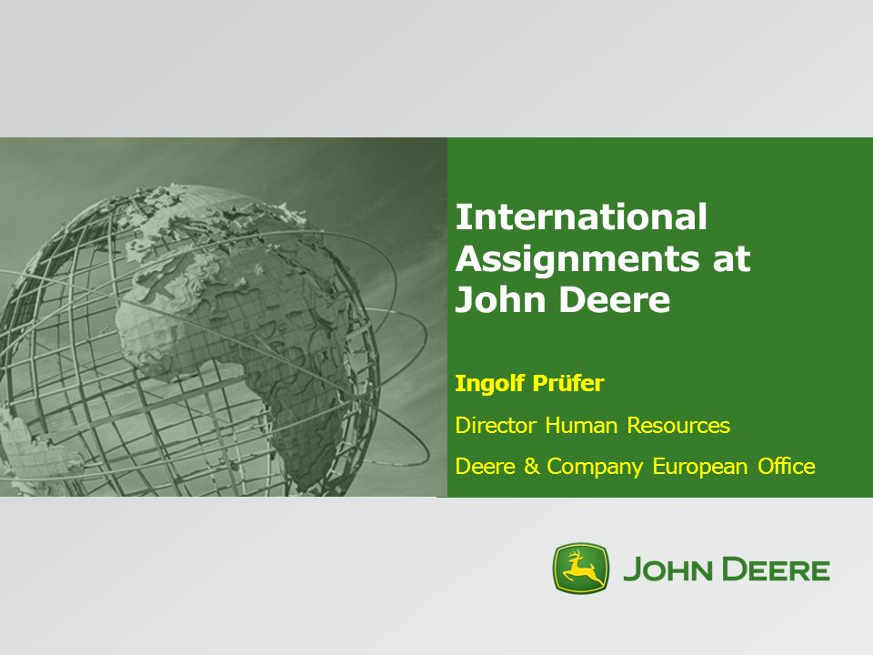 International Assignments at John Deere Ingolf Prüfer Director Human Resources Deere & Company European Office