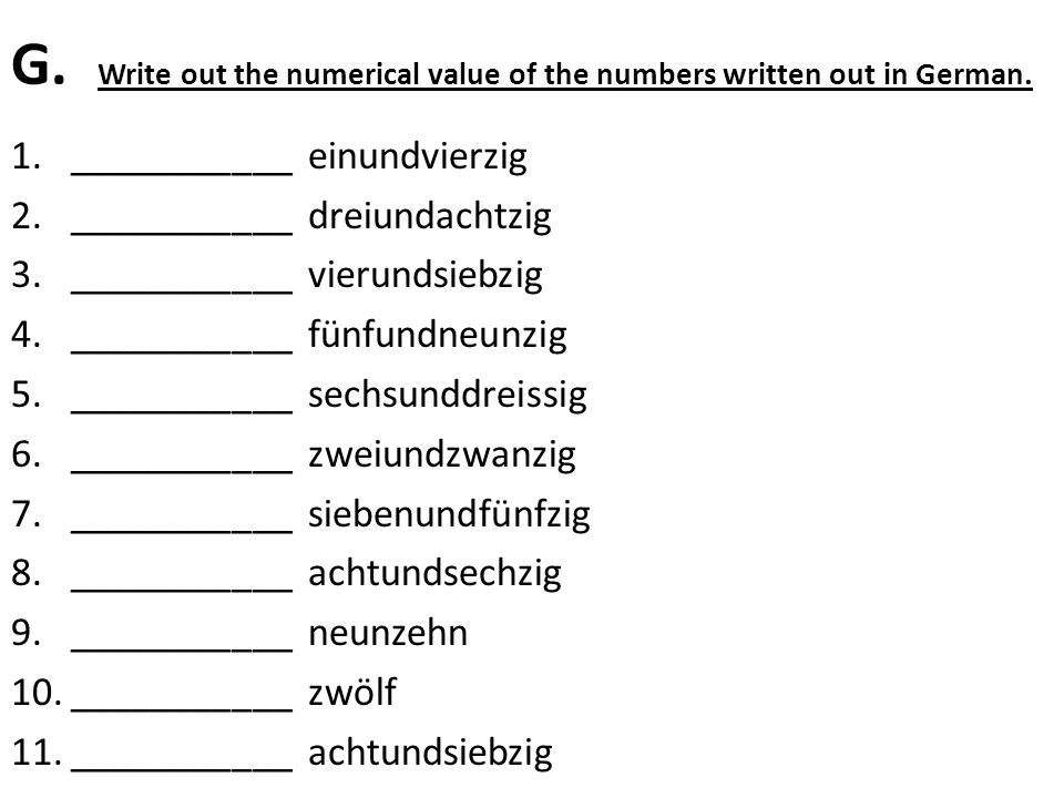 G. Write out the numerical value of the numbers written out in German.
