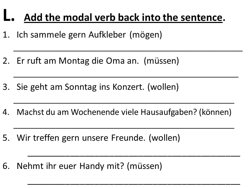 L. Add the modal verb back into the sentence.