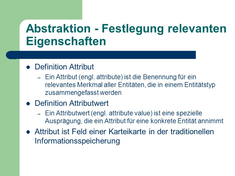 Abstraktion - Festlegung relevanten Eigenschaften Definition Attribut – Ein Attribut (engl.