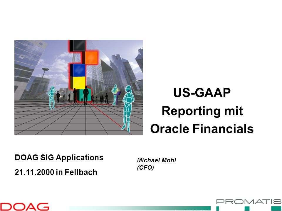 Den Wandel im Blick US-GAAP Reporting mit Oracle Financials Michael Mohl (CFO) DOAG SIG Applications 21.11.2000 in Fellbach