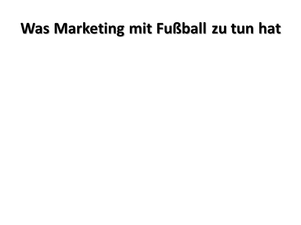Was Marketing mit Fußball zu tun hat