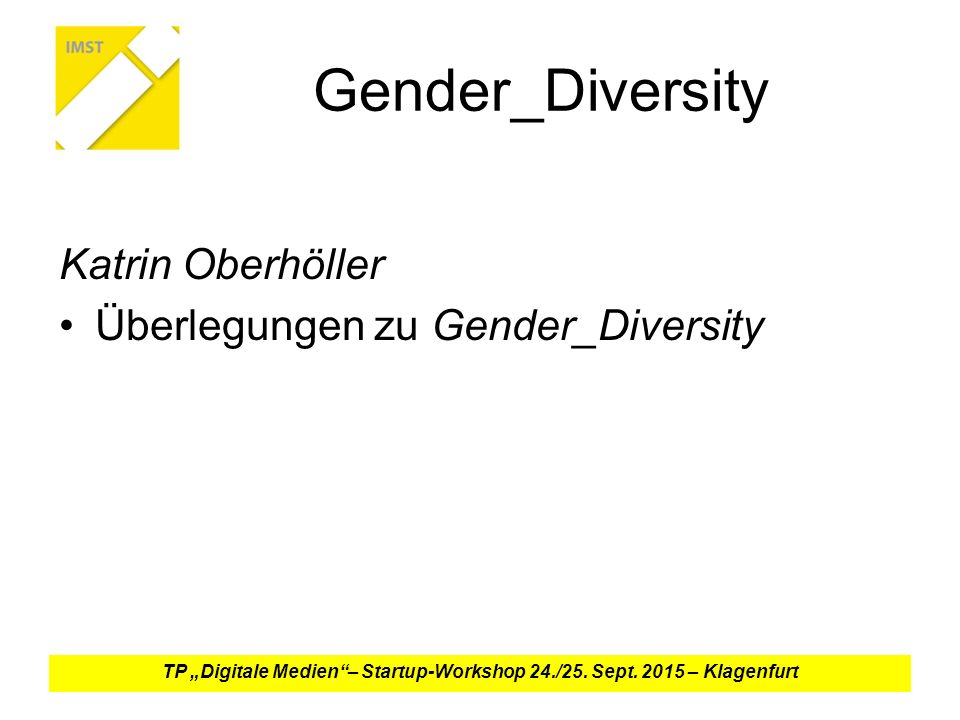 "Gender_Diversity Katrin Oberhöller Überlegungen zu Gender_Diversity TP ""Digitale Medien – Startup-Workshop 24./25."
