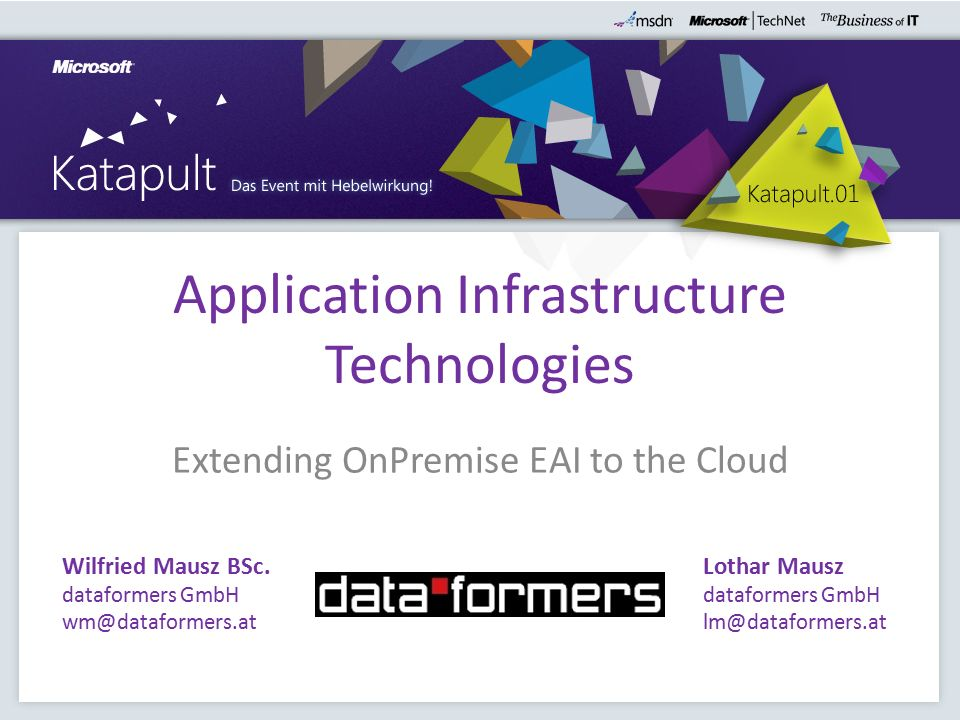 Application Infrastructure Technologies Extending OnPremise EAI to the Cloud Wilfried Mausz BSc.