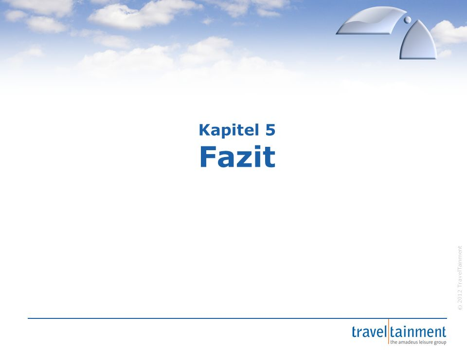 © 2012 TravelTainment Kapitel 5 Fazit