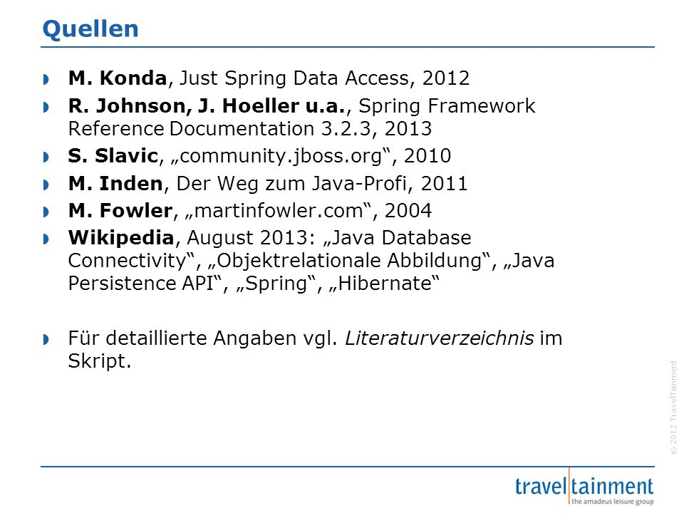 © 2012 TravelTainment Quellen  M. Konda, Just Spring Data Access, 2012  R.