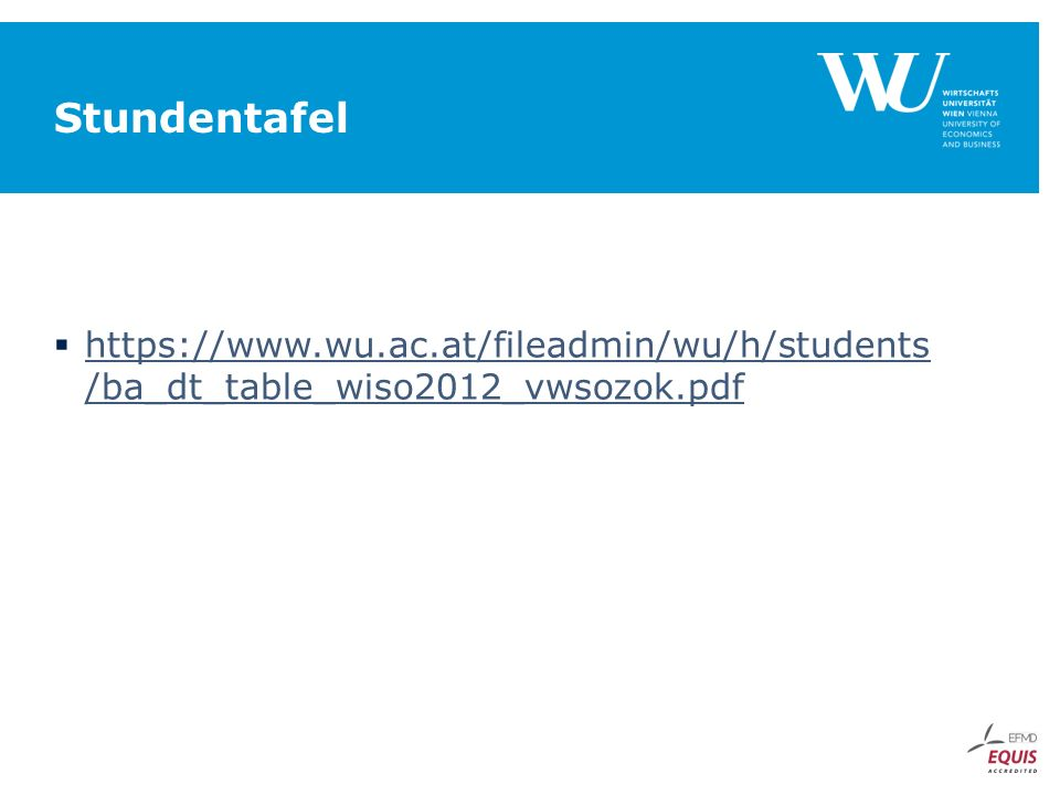 Stundentafel  https://www.wu.ac.at/fileadmin/wu/h/students /ba_dt_table_wiso2012_vwsozok.pdf https://www.wu.ac.at/fileadmin/wu/h/students /ba_dt_table_wiso2012_vwsozok.pdf