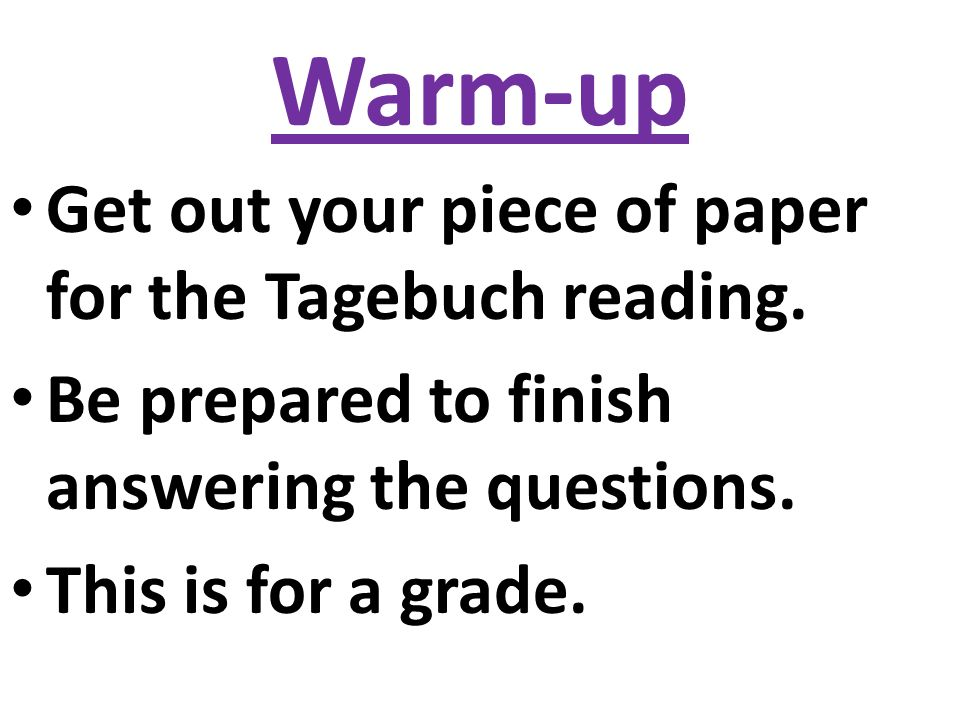 Warm-up Get out your piece of paper for the Tagebuch reading.