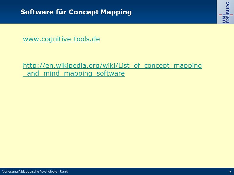 Vorlesung Pädagogische Psychologie - Renkl 6 www.cognitive-tools.de http://en.wikipedia.org/wiki/List_of_concept_mapping _and_mind_mapping_software Software für Concept Mapping