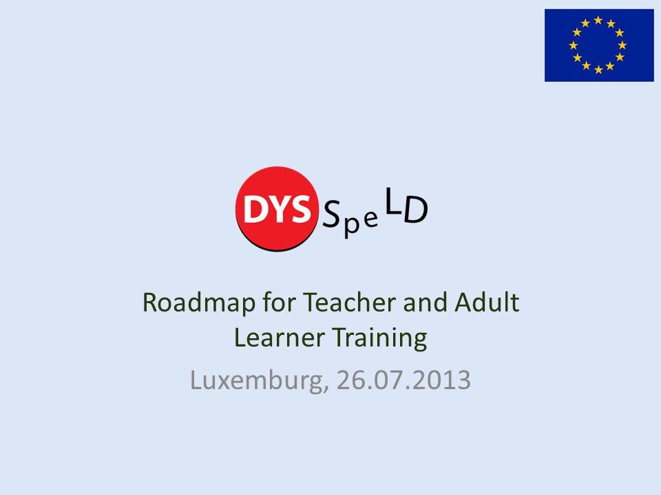 Roadmap for Teacher and Adult Learner Training Luxemburg, 26.07.2013