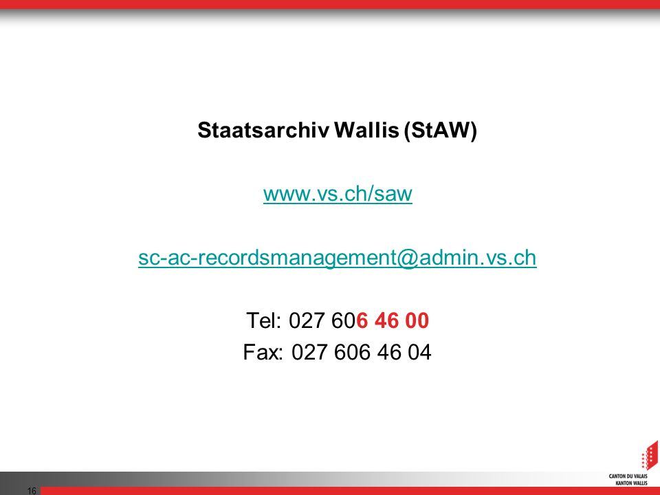 Staatsarchiv Wallis (StAW) www.vs.ch/saw sc-ac-recordsmanagement@admin.vs.ch Tel: 027 606 46 00 Fax: 027 606 46 04 16