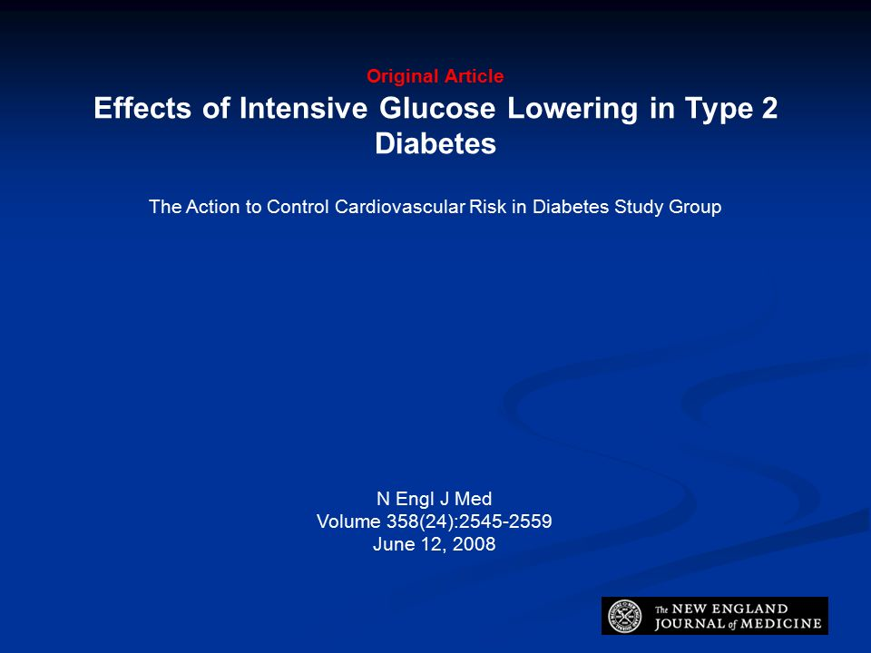 Original Article Effects of Intensive Glucose Lowering in Type 2 Diabetes The Action to Control Cardiovascular Risk in Diabetes Study Group N Engl J Med Volume 358(24):2545-2559 June 12, 2008