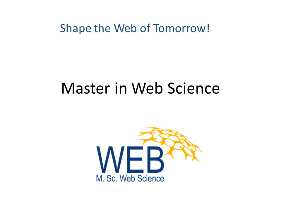 Master in Web Science Shape the Web of Tomorrow!