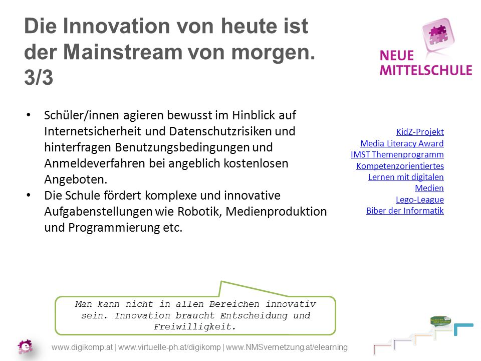 www.digikomp.at | www.virtuelle-ph.at/digikomp | www.NMSvernetzung.at/elearning Die Innovation von heute ist der Mainstream von morgen.