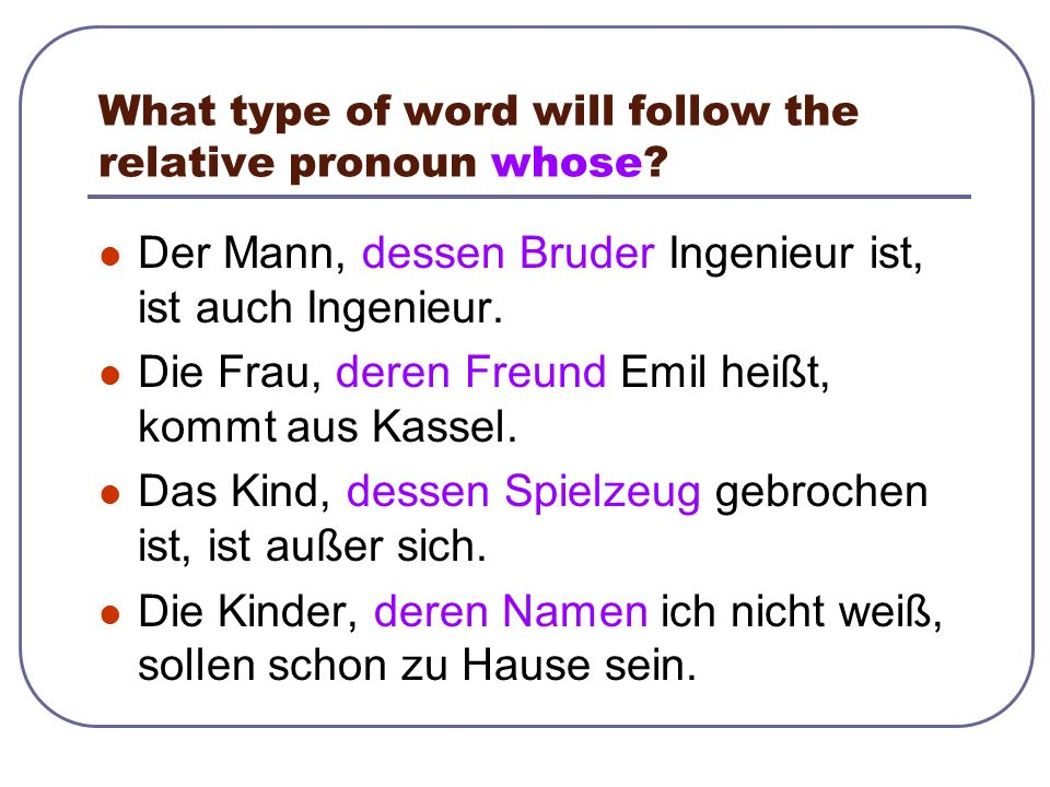 What type of word will follow the relative pronoun whose.