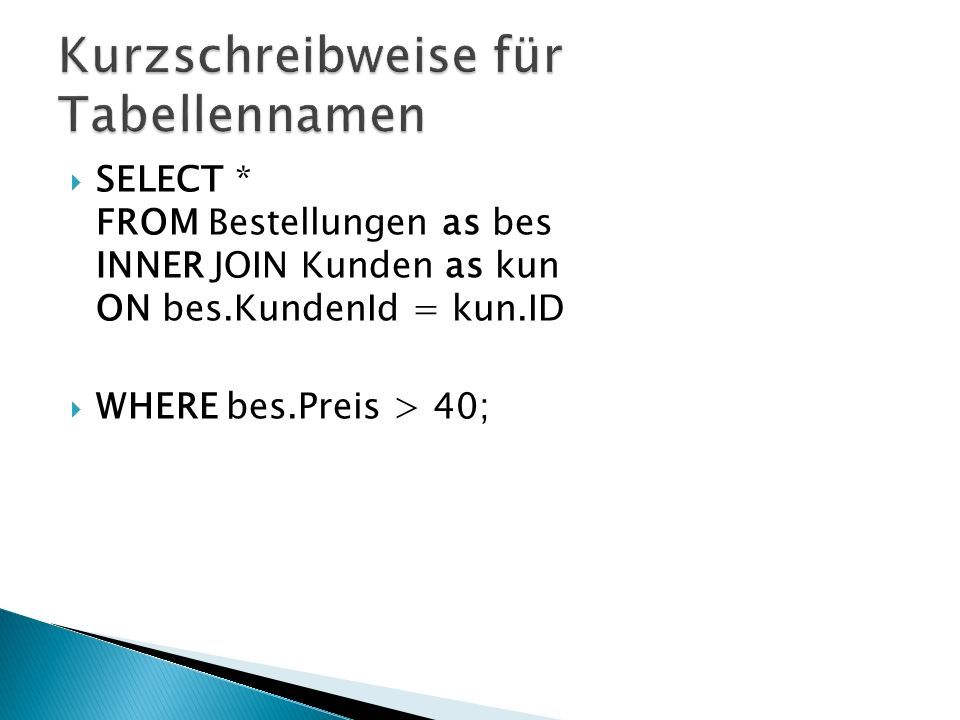  SELECT * FROM Bestellungen as bes INNER JOIN Kunden as kun ON bes.KundenId = kun.ID  WHERE bes.Preis > 40;