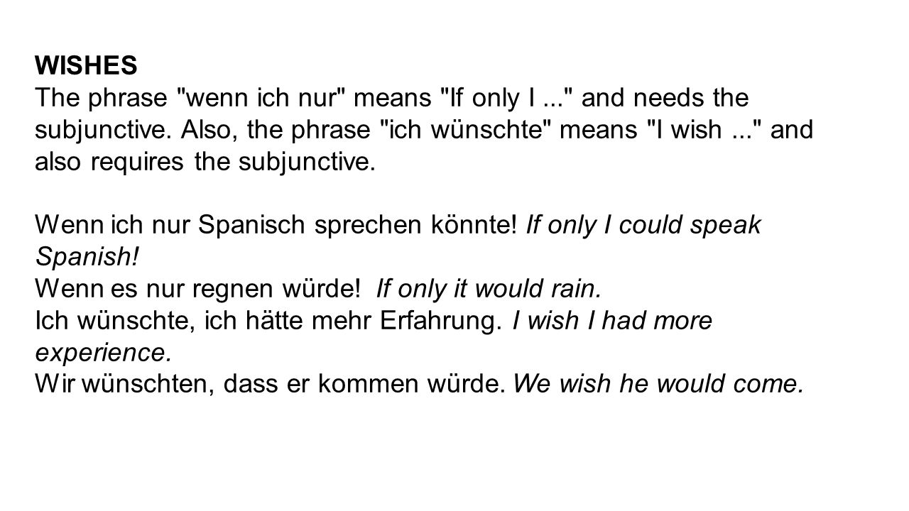 WISHES The phrase wenn ich nur means If only I... and needs the subjunctive.