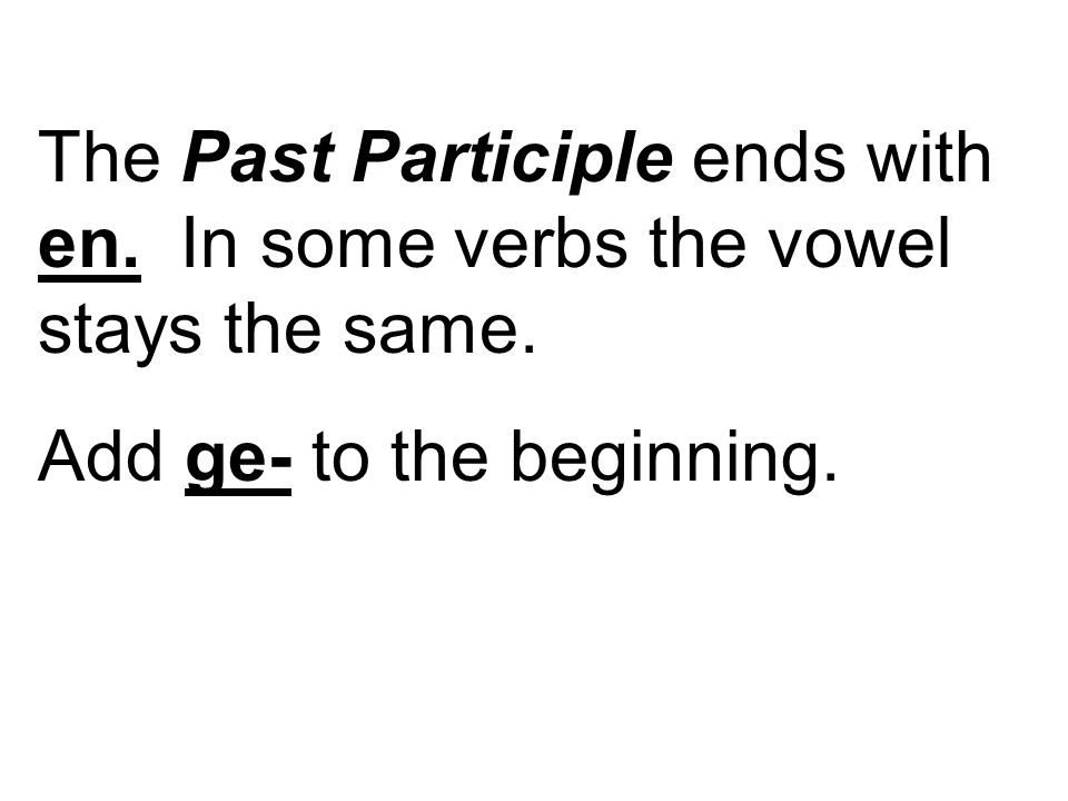 The Past Participle ends with en. In some verbs the vowel stays the same. Add ge- to the beginning.