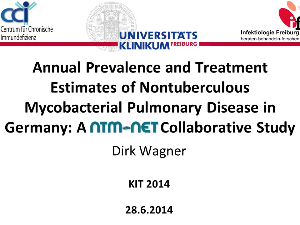 Annual Prevalence and Treatment Estimates of Nontuberculous Mycobacterial Pulmonary Disease in Germany: A NTM-NET Collaborative Study Dirk Wagner KIT 2014 28.6.2014