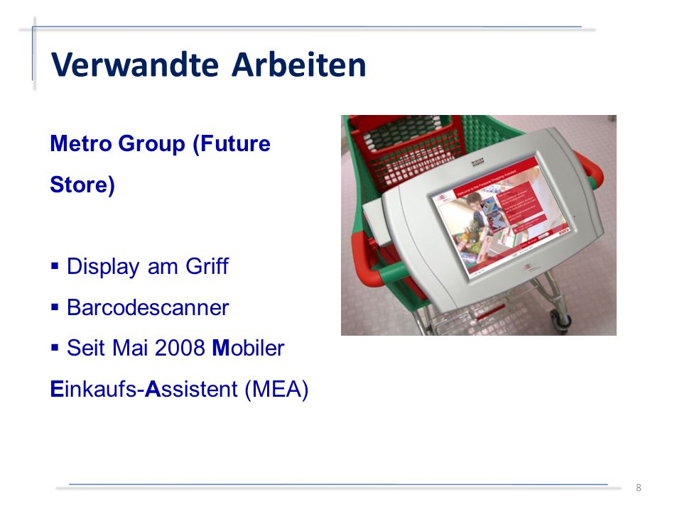 8 Metro Group (Future Store)  Display am Griff  Barcodescanner  Seit Mai 2008 Mobiler Einkaufs-Assistent (MEA)