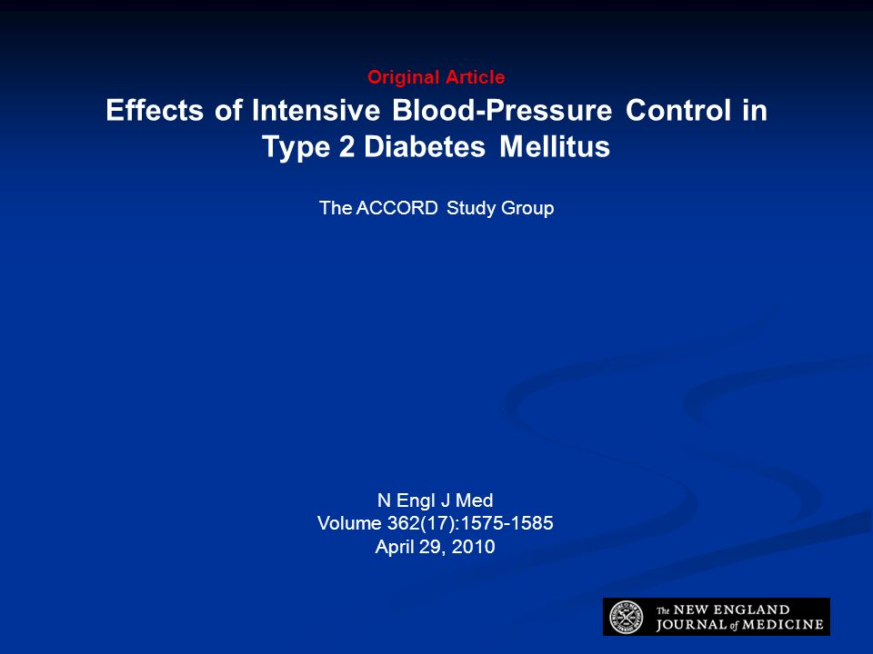 Original Article Effects of Intensive Blood-Pressure Control in Type 2 Diabetes Mellitus The ACCORD Study Group N Engl J Med Volume 362(17):1575-1585 April 29, 2010