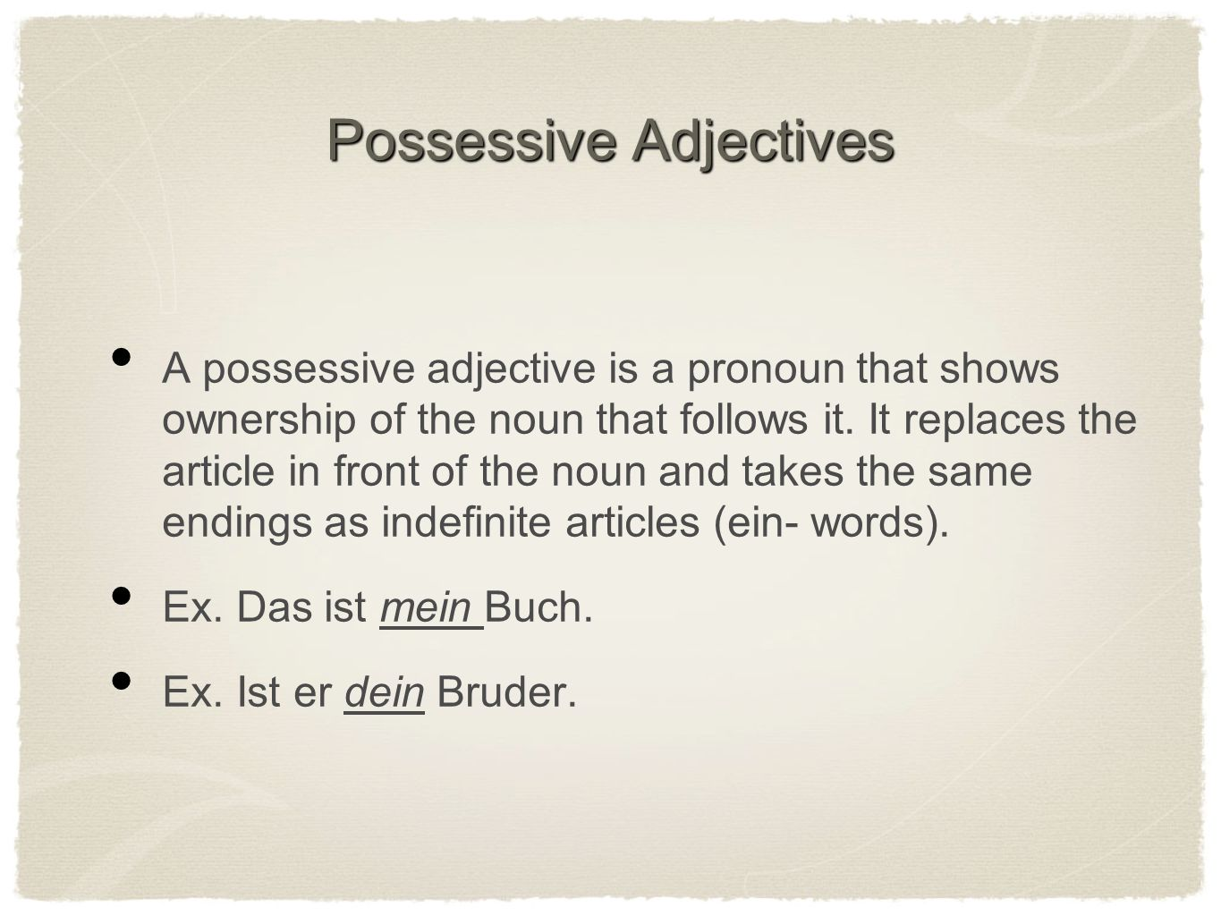 Possessive Adjectives A possessive adjective is a pronoun that shows ownership of the noun that follows it.