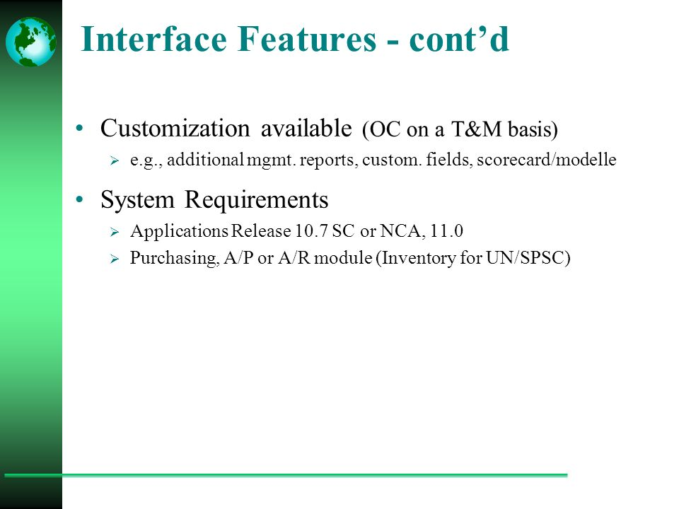 Interface Features - cont'd Customization available (OC on a T&M basis)  e.g., additional mgmt.