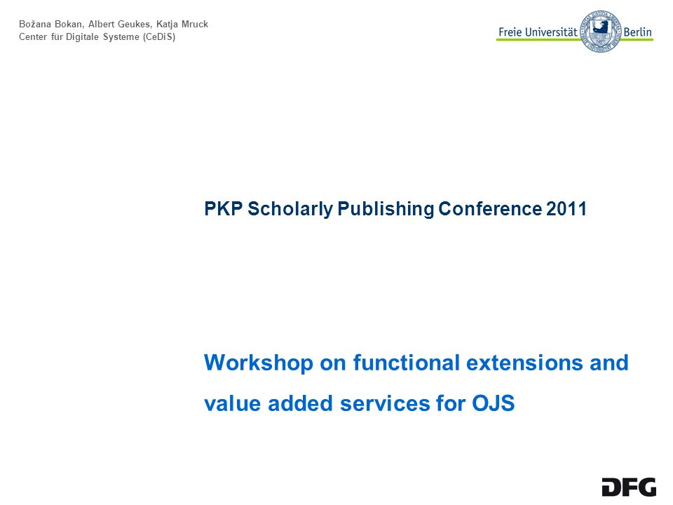 Božana Bokan, Albert Geukes, Katja Mruck Center für Digitale Systeme (CeDiS) PKP Scholarly Publishing Conference 2011 Workshop on functional extensions and value added services for OJS